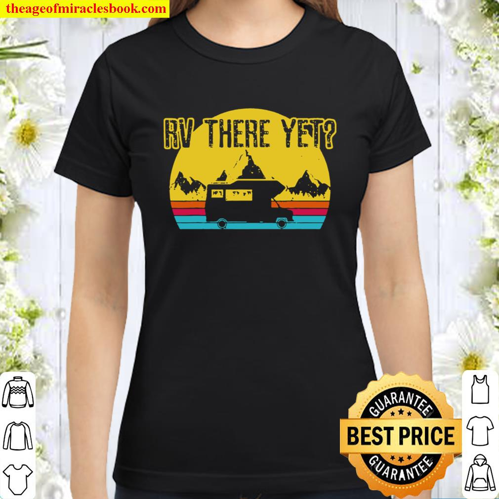 Rv There Yet Shirt Vintage Retro Camping Funny Camper Gift Classic Women T-Shirt