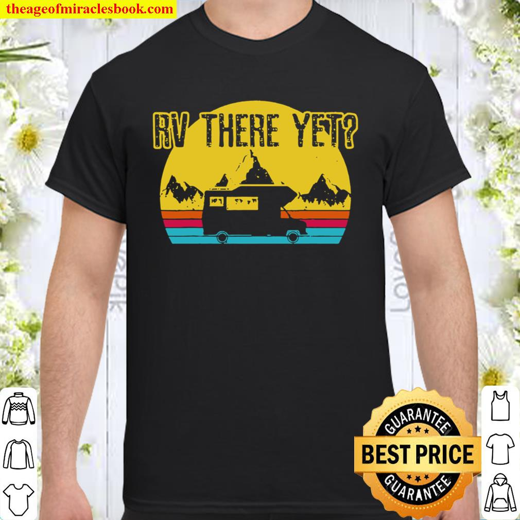 Rv There Yet Shirt Vintage Retro Camping Funny Camper Gift Shirt