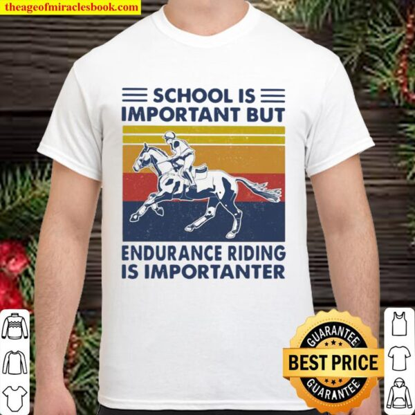 School Is Important But Edurance Riding Is Importanter Rider Vintage Shirt