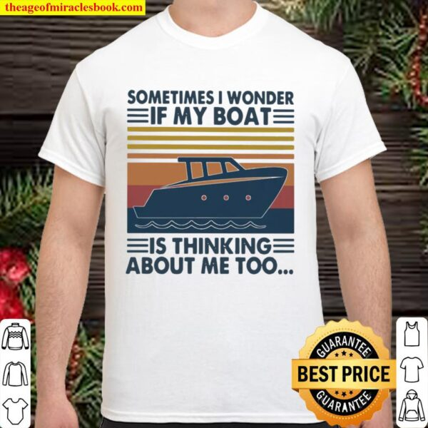 Sometimes I Wonder If My Boat Is Thinking About Me Too Vintage Shirt