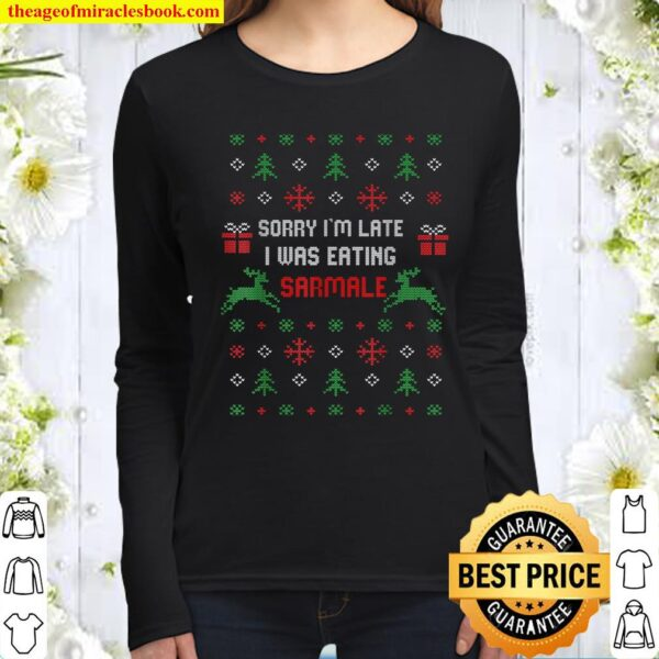 Sorry I_m Late I Was Eating Sarmale Romanian Christmas Xmas Women Long Sleeved