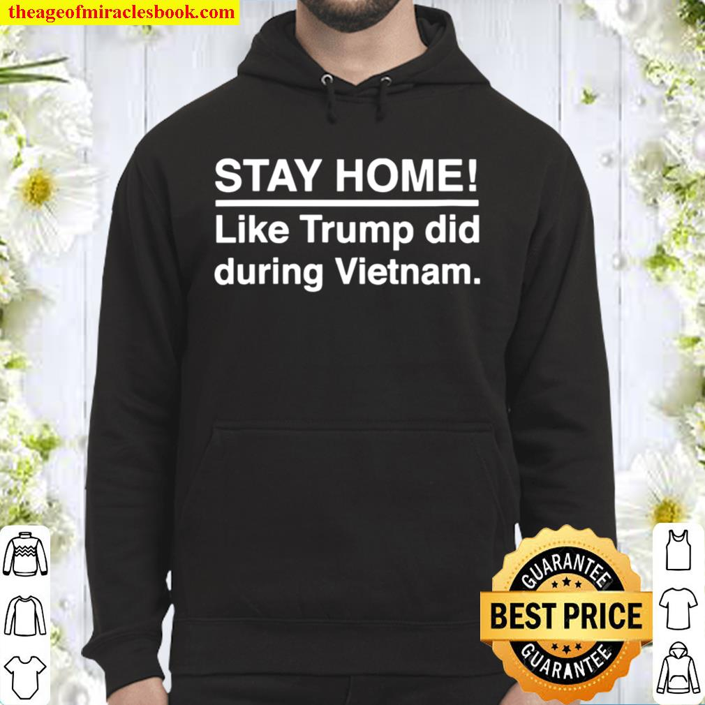 Stay Home Like Trump Did During Vietnam Election Hoodie
