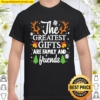 The Greatest Gifts Are Family And Friends Merry Christmas Shirt