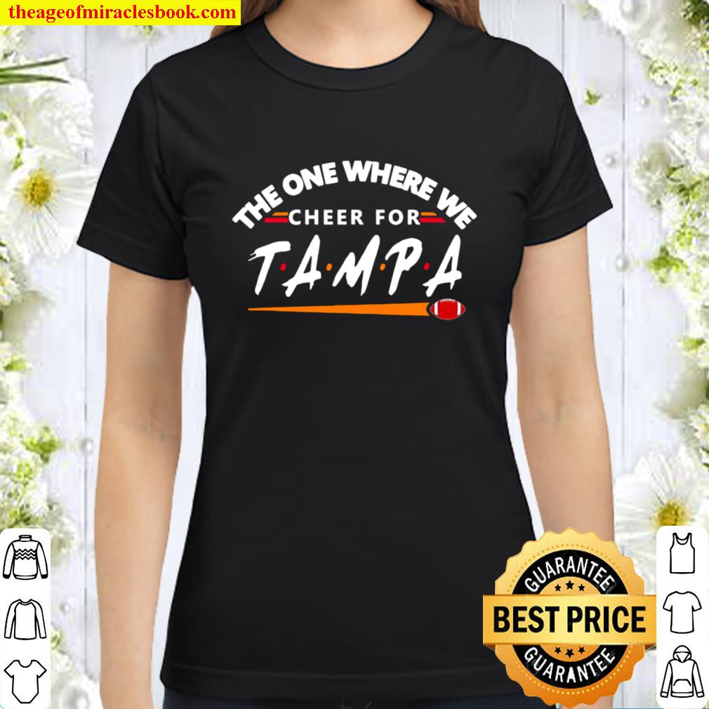 The One Where We Cheer For Tampa City Football Classic Women T-Shirt