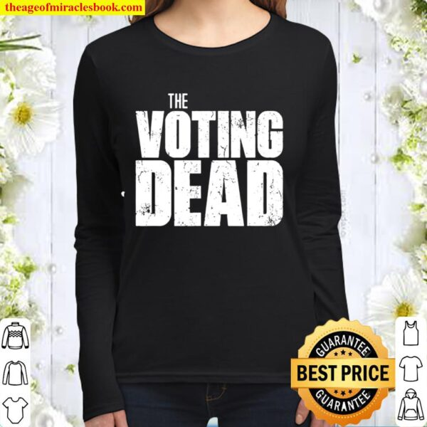 The Voting Dead Trump Maga Election Women Long Sleeved
