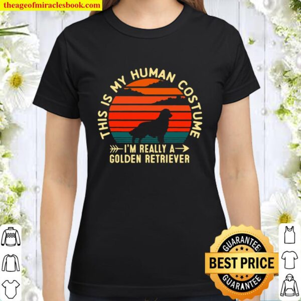 This Is My Human Costume I'm Really A Golden Retriever Dog Classic Women T-Shirt