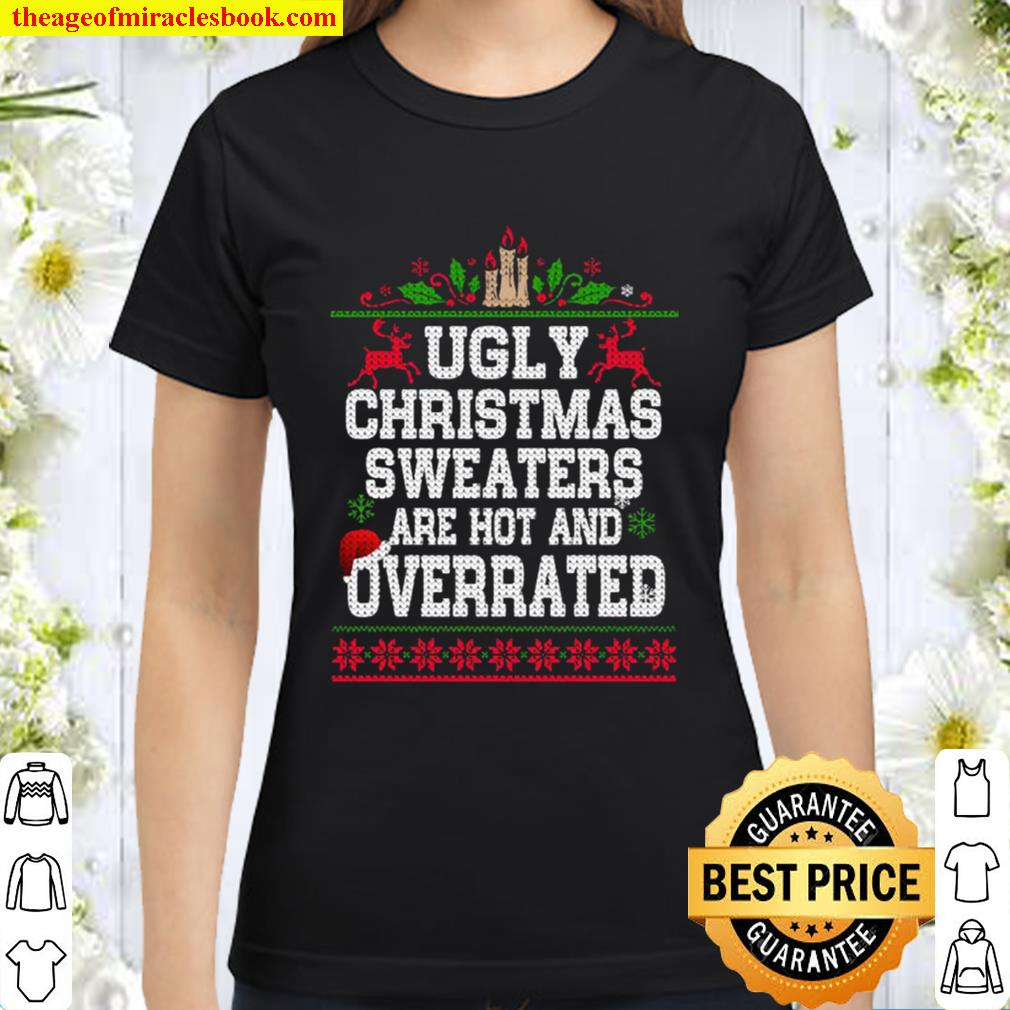 Ugly Christmas Sweatera Are Hot And Overrated Hat Santa Classic Women T-Shirt