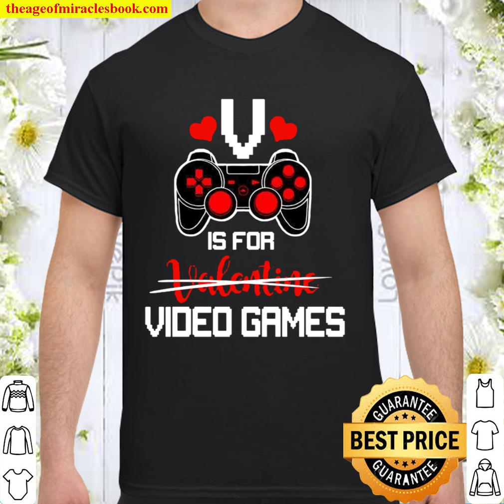 V is for Video Games Gifts Valentine Funny for Video Game Lovers Shirt