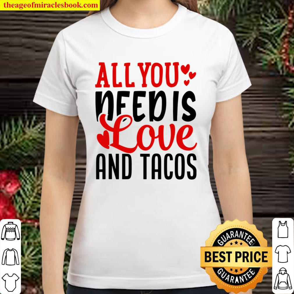 Valentine_s Day Funny All You Need Is Love And Tacos Classic Women T-Shirt