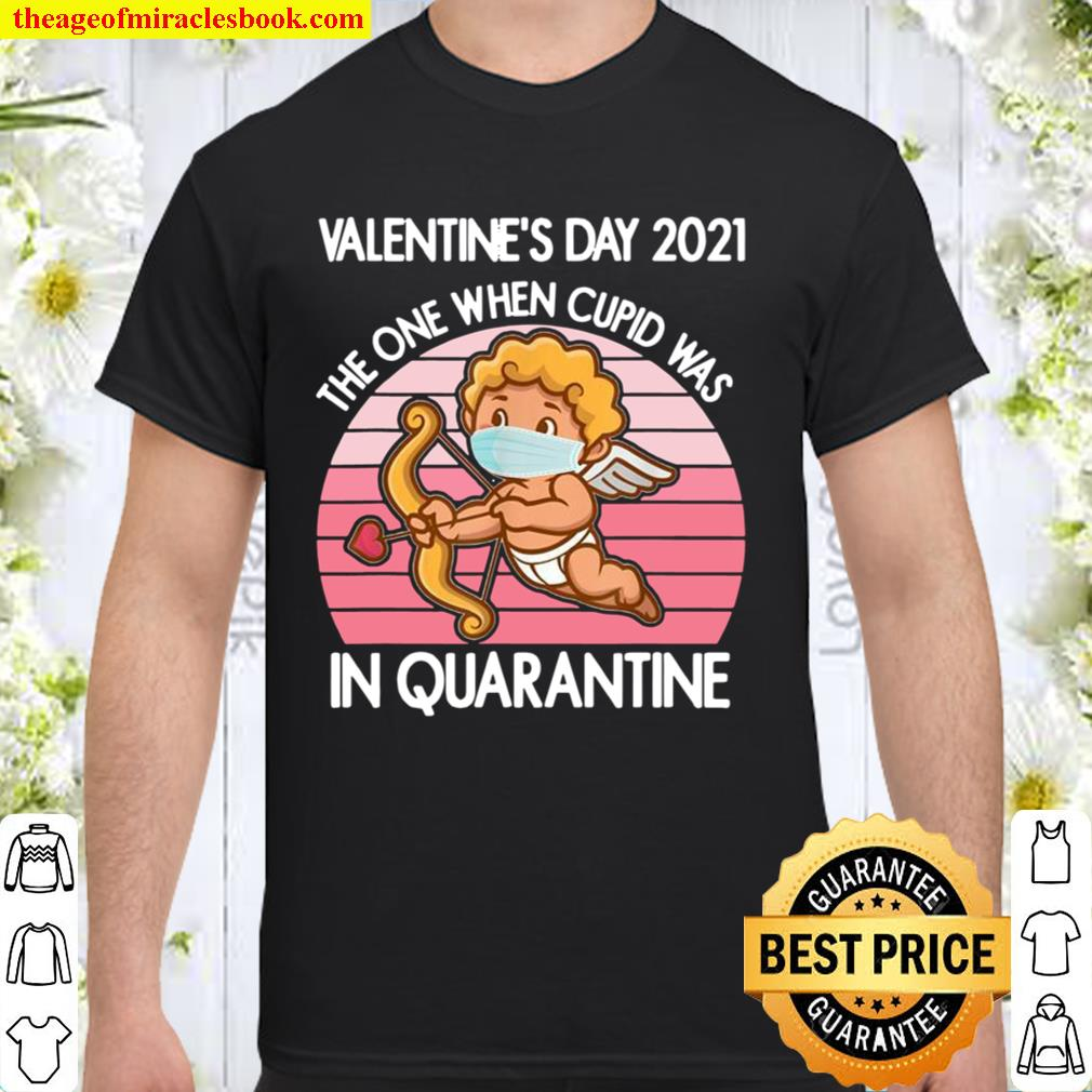 Valentine's Day 2021 The One When Cupid Was In Quarantine Shirt