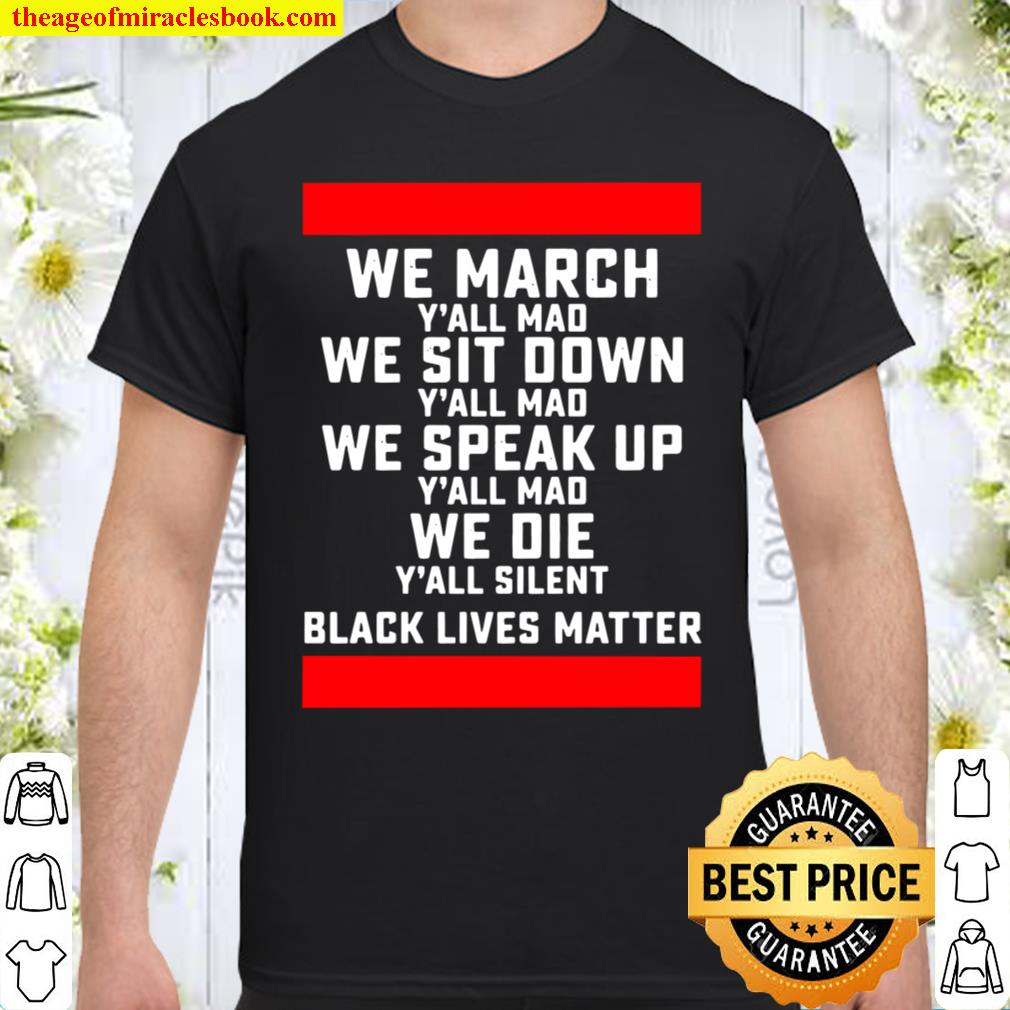 We March Yall Mad Black Lives Matter Shirt