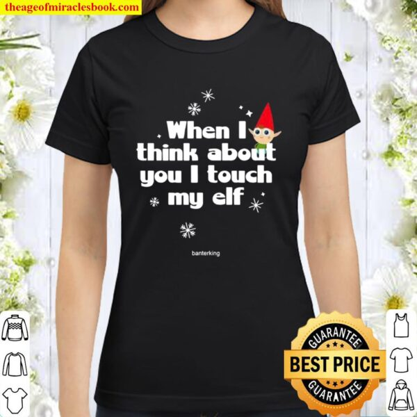 When I Think About You I Touch My Elf Christmas Classic Women T-Shirt