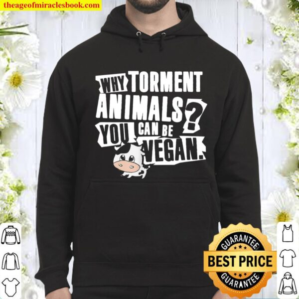 Why Torment Animals You Can Be Vegan, cute baby cow Hoodie