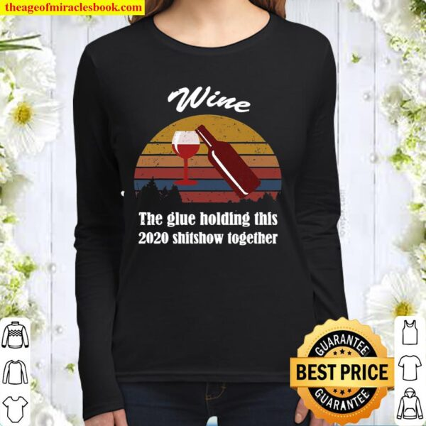 Wine – Glue That Holds This 2020 Shitshow Together Women Long Sleeved