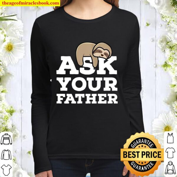 Womens Ask Your Father Sloth Mom Wife Mother's Day Women Long Sleeved