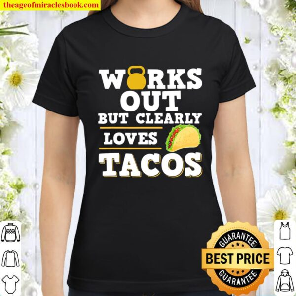 Works Out But Clearly Loves Tacos Funny Taco Fitness Classic Women T-Shirt