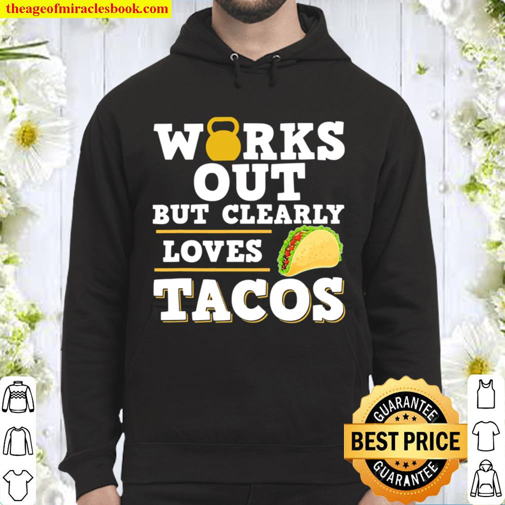 Works Out But Clearly Loves Tacos Funny Taco Fitness Hoodie