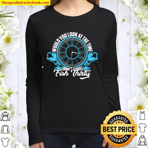 Would You Look At The Time It_s Fish Thirty Men Fishing Gift Women Long Sleeved