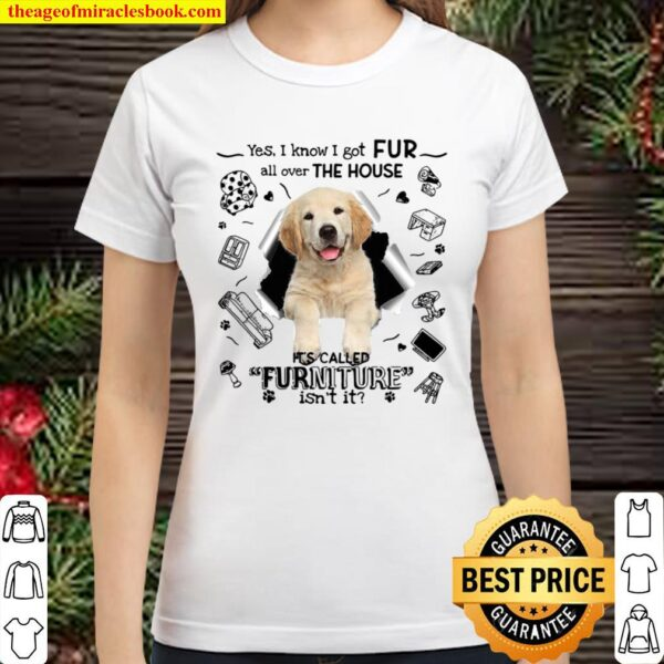 Yes I Know I Got Fur All Over The House It's Called Furniture Isn't It Classic Women T-Shirt