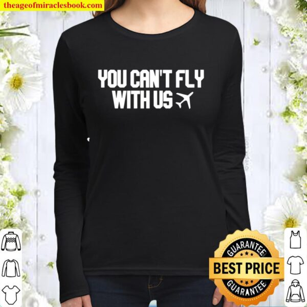 You Can_t Fly With Us Unisex Women Long Sleeved