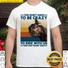 You Dont Have to Be Crazy to Ride with Us We Can Train You T-Shirt - F Shirt
