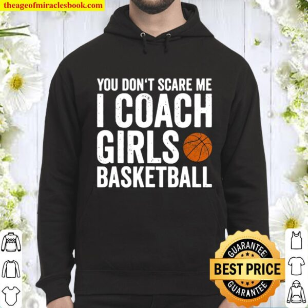 You Dont Scare Me I Coach Girls Basketball Coaches Hoodie