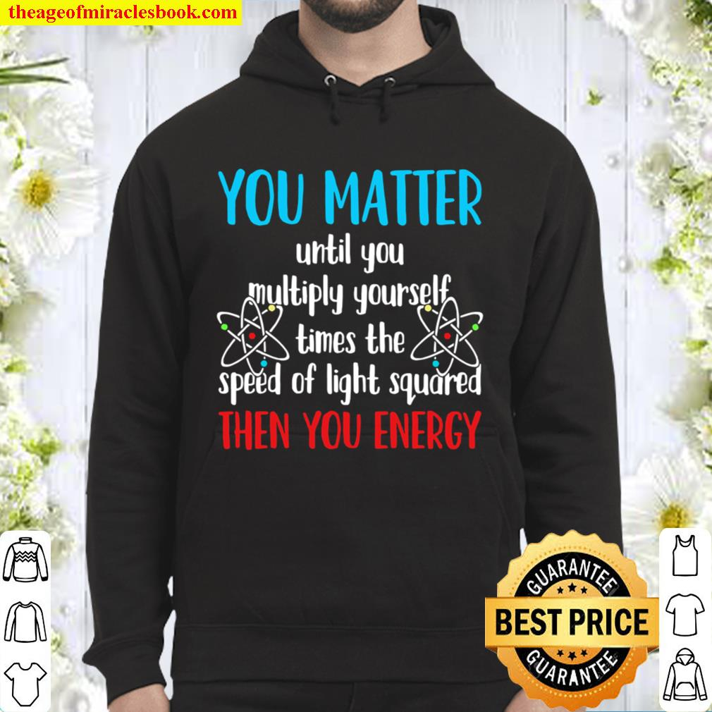 You Matter Until You Multiply Yourself Times The Speed Of Light Square Hoodie