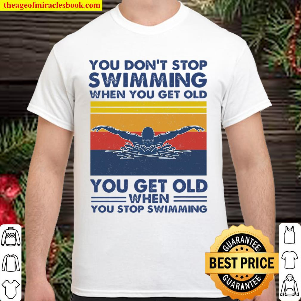 You dont stop-swimming when you get old Shirt