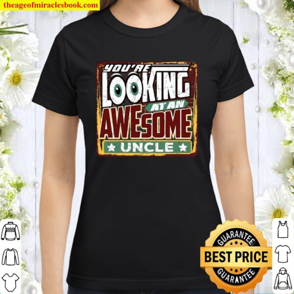 You're Looking At An Awesome Uncle Mens Funny Classic Women T-Shirt