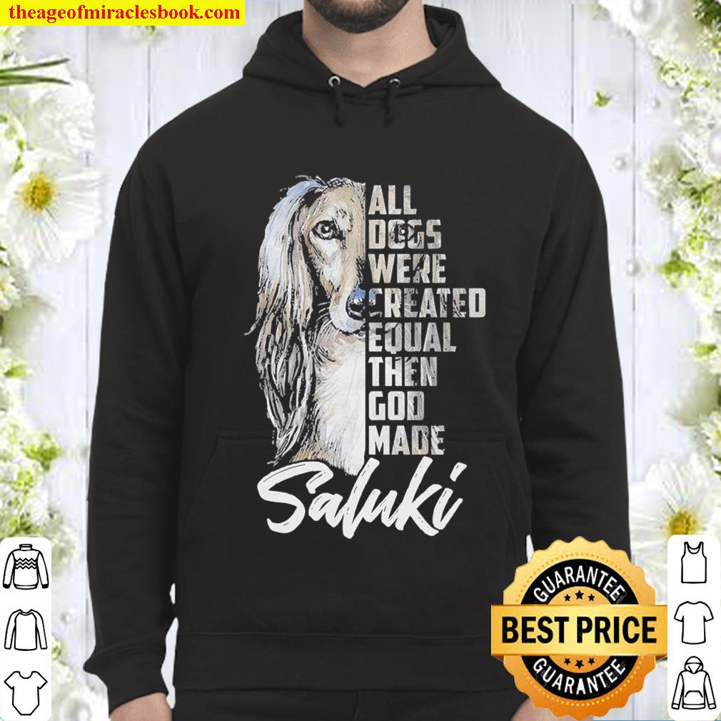 All Dogs were created equal then God made Saluki shirt Hoodie