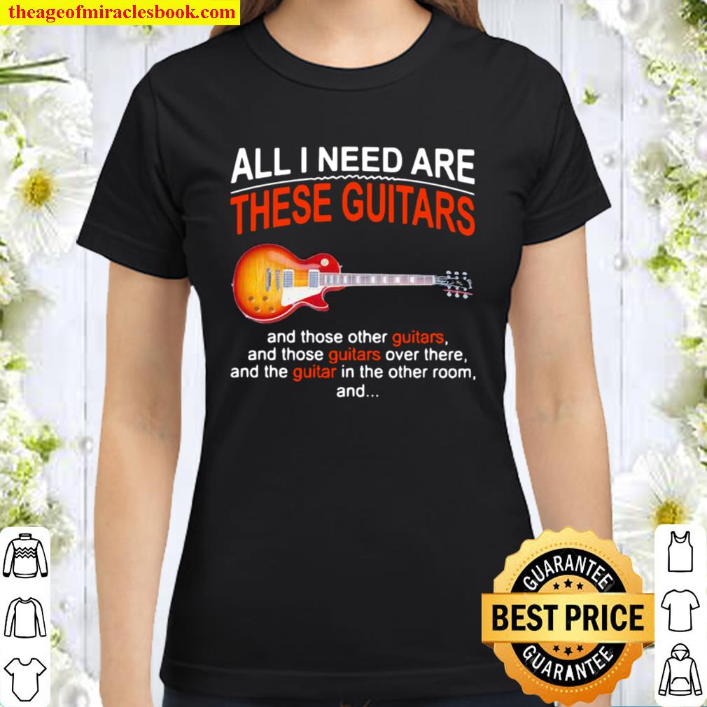 All I Need Are These Guitars And Those Other Guitars Music Classic Women T-Shirt