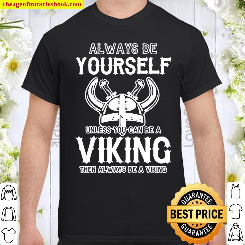 Always be yourself unless you can be a Viking the always be a Viking Shirt
