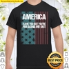 America I Love You But You're Freaking Me Out Shirt