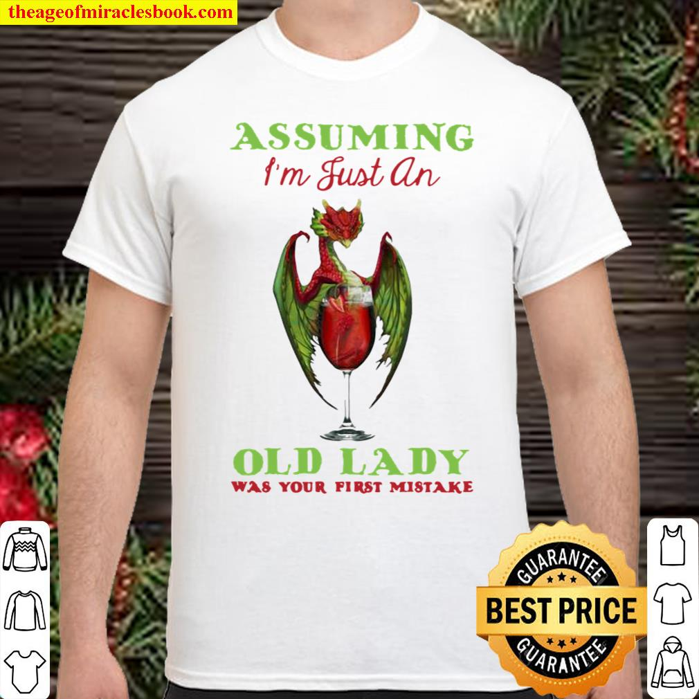 Assuming I'm Just An Old Lady Was Your First Mistake Dragon And Wine Shirt