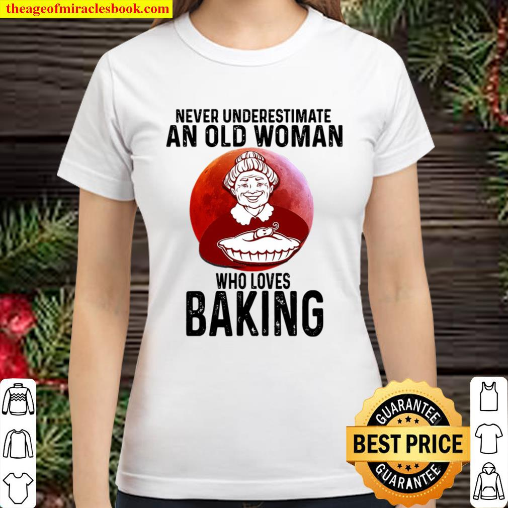 Baking Never underestimate an old woman who loves Classic Women T-Shirt