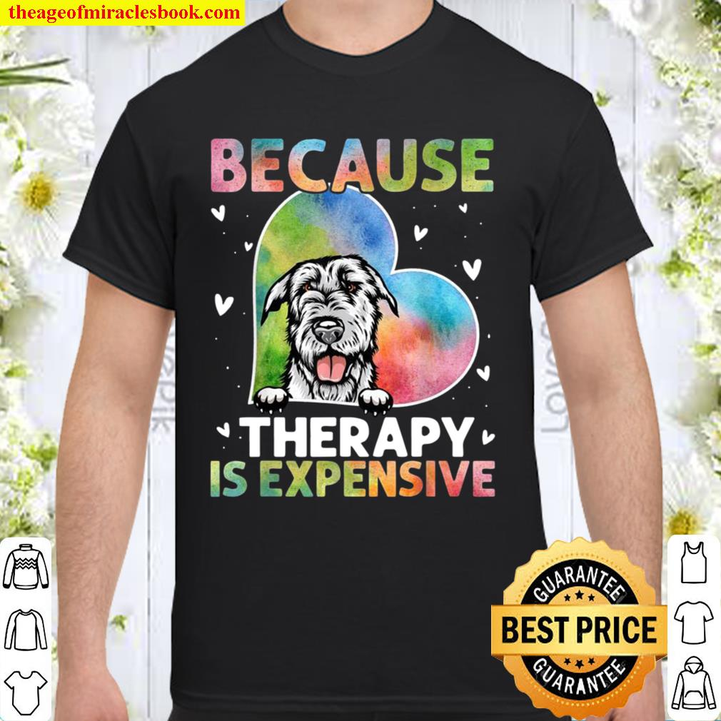 Because Therapy Is Expensive Irish Wolfhound Shirt