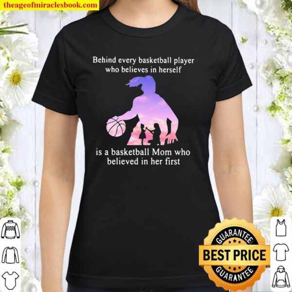 Behind Every Basketball Player Whp Believes In Herself Is A Basketball Classic Women T-Shirt