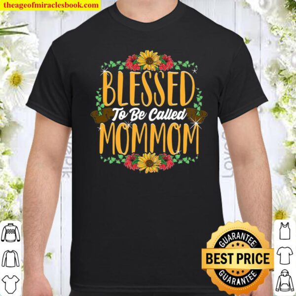 Blessed To Be Called Mommom Cute Mommom Mothers Day Gifts Shirt