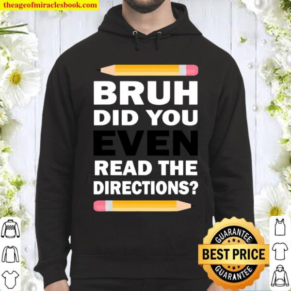 Bruh Did You Even Read The Directions Humorous Funny Teacher Hoodie