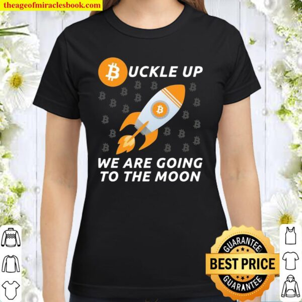 Buckle Up Bitcoin To The Moon Crypto Investor Cryptocurrency Classic Women T-Shirt