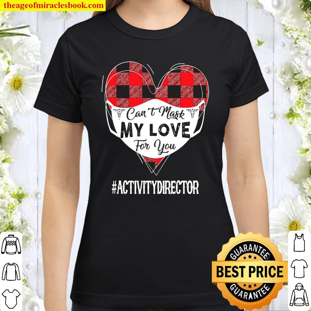 Can't Mask My Love For You Activity Director Valentines Gift Classic Women T-Shirt