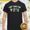 Can't Touch This Cactus Prickly cute Shirt
