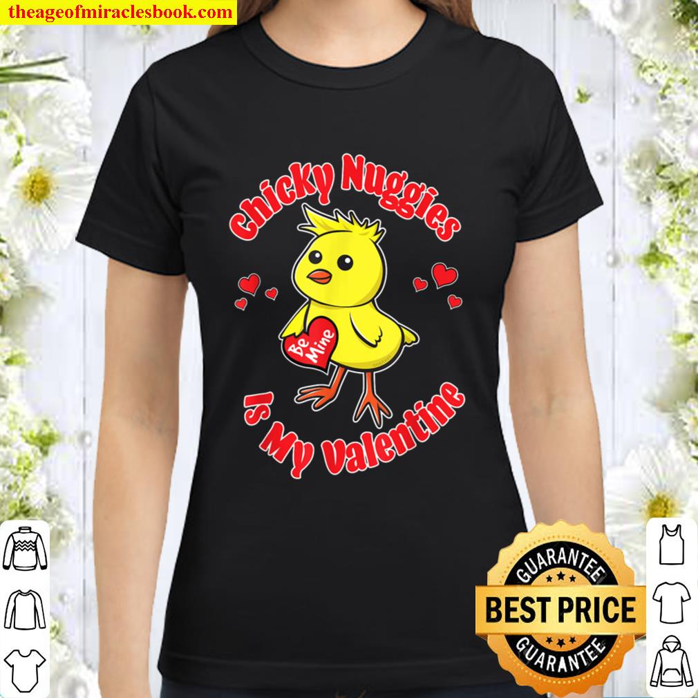 Chicky Nuggies Is My Valentine Be Mine Chickie Nuggies Funny Classic Women T-Shirt