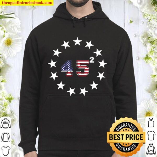Donald Trump 45 Squared Betsy Ross Stars Patriotic Usa Flag Hoodie