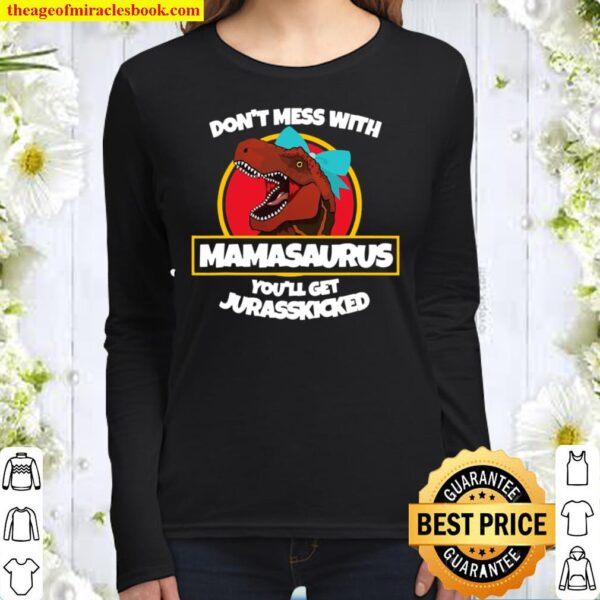 Don't Mess With Mamasaurus You'll Get Jurasskicked Women Long Sleeved