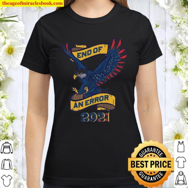 Eagle American flag end of an error 2021 official Classic Women T-Shirt