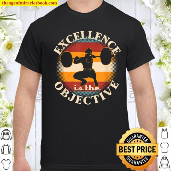 Excellence the Objective Weightlifter Bodybuilder Exercise Shirt