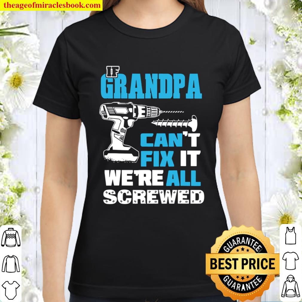 Father's Day If Grandpa Cant Fix It We're All Screwed Gift Classic Women T-Shirt