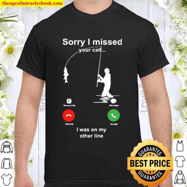 Fishing Lover - Allinonetees Sorry I Missed Your Call Shirt