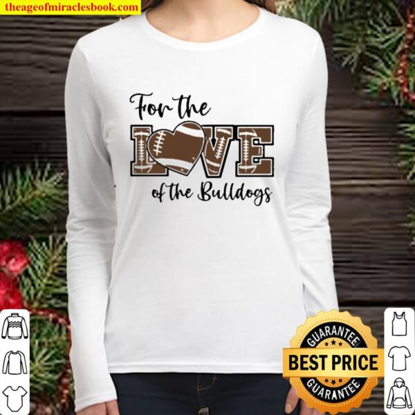 For The Love Of The Bulldogs Women Long Sleeved